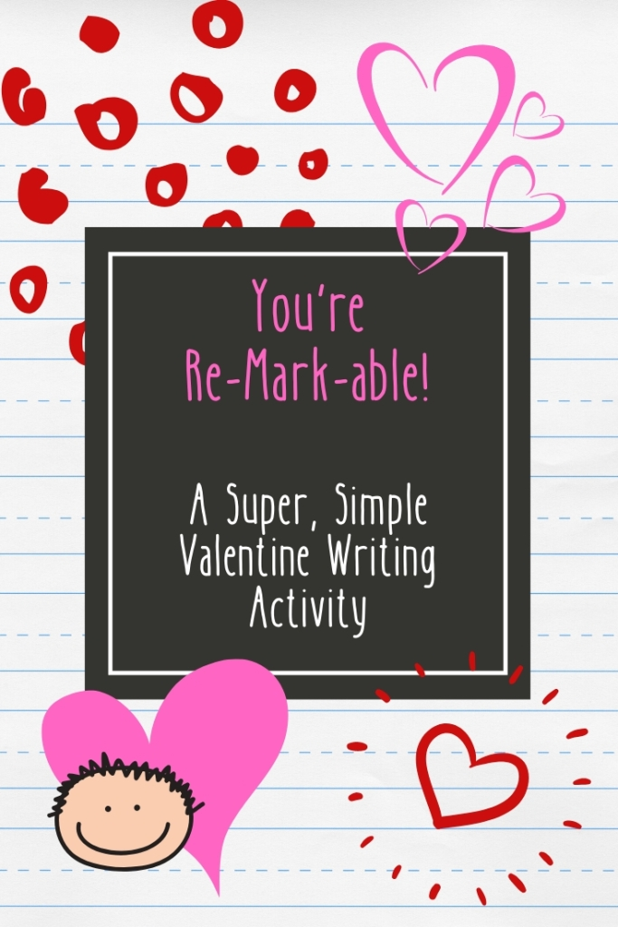 You're Re-Mark-able! Valentine Activity
