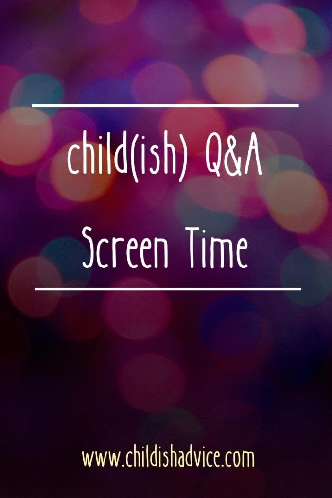 child(ish) Q&A: Screen Time