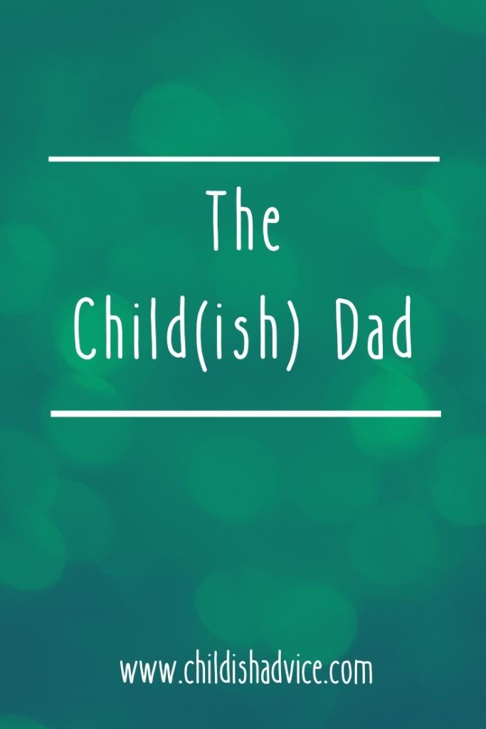 The Child(ish) Dad Series