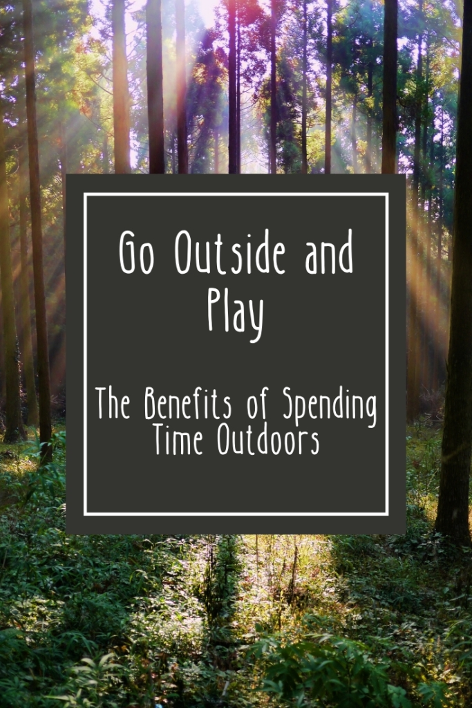 Go Outside and Play: The Benefits of Spending Time Outdoors